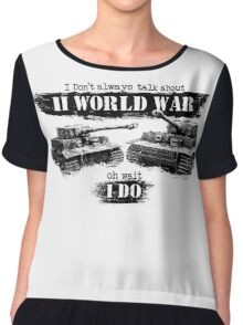 I don't always talk about II world war... Oh wait Chiffon Top