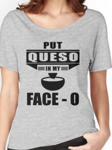Put Queso In My Face T Shirt Women's Relaxed Fit T-Shirt