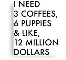 3 Coffees, 6 Puppies & Like, 12 Million Dollars Canvas Print
