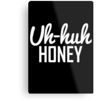 Uh Huh Honey 2  Metal Print