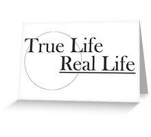 true life Greeting Card
