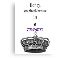 Honey, You Should See Me In A Crown Metal Print