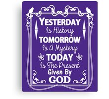 Cute Inspirational Saying Today Is A Present From God Canvas Print