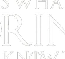 I Drink And I Know Things That's What I Do Funny Shirt Sticker