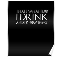 I Drink And I Know Things That's What I Do Funny Shirt Poster