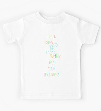 Don't carry the world upon your shoulders Kids Tee