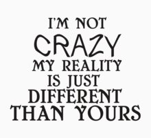 i'm not crazy my reality is just different than yours by Glamfoxx