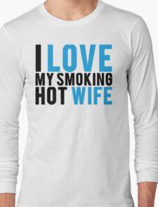 I Love My Smokin Hot Wife Long Sleeve T-Shirt
