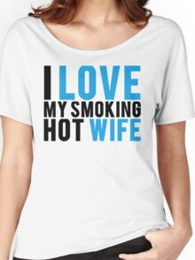 I Love My Smokin Hot Wife Women's Relaxed Fit T-Shirt