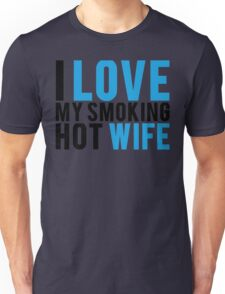 I Love My Smokin Hot Wife Unisex T-Shirt