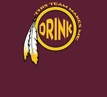 Redskins - This team makes me drink! Unisex T-Shirt