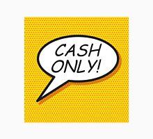 CASH ONLY! Unisex T-Shirt