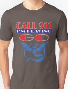 Call 911 I'm playing Pokemon Go Team mystic tshirt Unisex T-Shirt