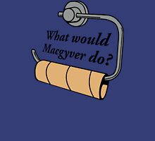 FUNNY WHAT WOULD MACGYVER DO QUOTE Unisex T-Shirt