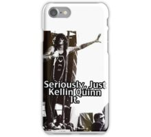Seriously Just Kellin Quinn It! iPhone Case/Skin