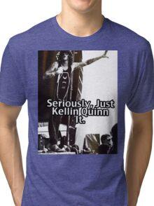 Seriously Just Kellin Quinn It! Tri-blend T-Shirt