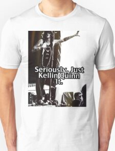 Seriously Just Kellin Quinn It! Unisex T-Shirt