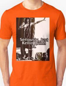Seriously Just Kellin Quinn It! Unisex T-Shirt