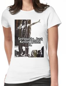 Seriously Just Kellin Quinn It! Womens Fitted T-Shirt