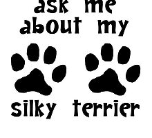 Ask Me About My Silky Terrier by kwg2200