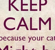 Keep Calm Because Your Cat Might Be McGonagall Sticker