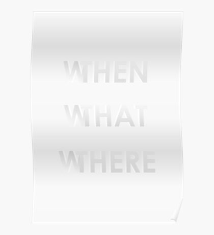 WHEN WHAT WHERE / THEN THAT THERE Poster Poster
