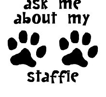 Ask Me About My Staffie by kwg2200
