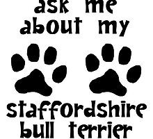 Ask Me About My Staffordshire Bull Terrier by kwg2200