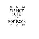 I'm not cute I'm pop rock by 1DxShirtsXLove