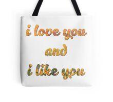 I love you and I like you Tote Bag