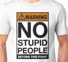"""WARNING SIGN"" No Stupid People Beyond This Point Unisex T-Shirt"