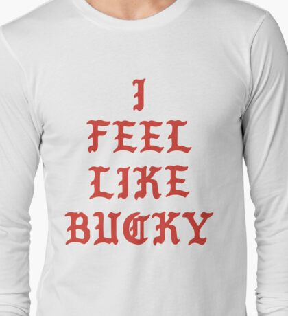 I Feel Like Bucky Long Sleeve T-Shirt