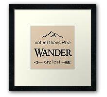 Not All Those Who Wander are Lost Framed Print