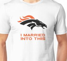 Denver Broncos,T-Shirts,I Married Into This Unisex T-Shirt