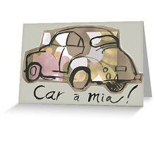 Cara Mia ( I wish ! ) Greeting Card