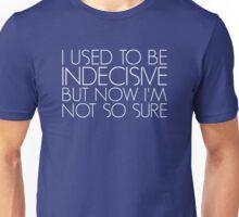 I Used To Be Indecisive Unisex T-Shirt
