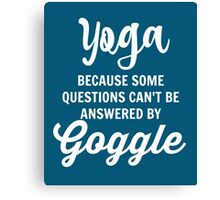 Yoga Because Some Questions Can't Be Answered By Google Canvas Print
