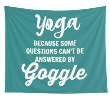 Yoga Because Some Questions Can't Be Answered By Google Wall Tapestry