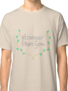 stronger than you- shirts and stickers Classic T-Shirt