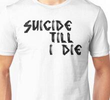 SUICIDE TILL I DIE Unisex T-Shirt