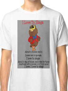 Owl Jolson  I love to Singa! Classic T-Shirt