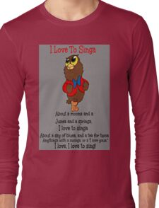 Owl Jolson  I love to Singa! Long Sleeve T-Shirt