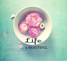 Life is Beautiful by Olivia Joy StClaire
