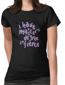 i have a master's degree in fierce Womens Fitted T-Shirt