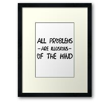 All problems are illusions of the mind Framed Print