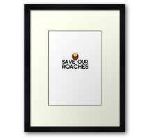 Save Our Roaches! Framed Print