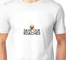 Save Our Roaches! Unisex T-Shirt