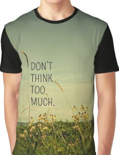 Don't Think Too Much Graphic T-Shirt