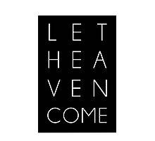 Let Heaven Come  Photographic Print