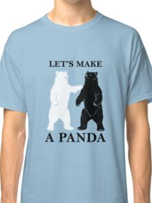 Let's Make A Panda Classic T-Shirt